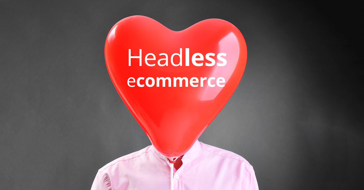 Nu satsar vi på headless commerce!